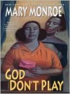 God Don't Play (God Don't Like Ugly, #3) - Mary Monroe