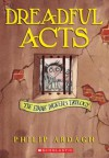 Dreadful Acts - Philip Ardagh, David Roberts