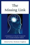 The Missing Link: A Symposium on Darwin's Creation-Evolution Solution - Roy Abraham Varghese