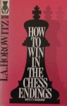 How to Win in the Chess Endings - Israel A. Horowitz