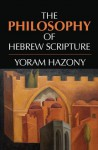 The Philosophy of Hebrew Scripture: An Introduction - Yoram Hazony