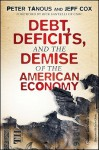 Debt, Deficits, and the Demise of the American Economy - Peter Tanous, Jeff Cox