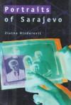 Portraits of Sarajevo - Zlatko Dizdarević, Ammiel Alcalay