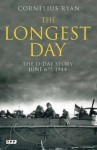The Longest Day: The D Day Story, June 6th, 1944 - Cornelius Ryan