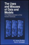 The Uses and Misuses of Data and Models: The Mathematization of the Human Sciences - W. James Bradley, Kurt Schaefer