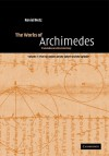 The Works of Archimedes: Volume 1, the Two Books on the Sphere and the Cylinder: Translation and Commentary - Archimedes, Reviel Netz