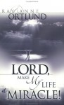 Lord, Make My Life a Miracle - Raymond C. Ortlund Jr., Anne Ortlund