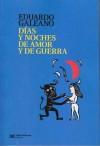 Dias y noches de amor y de guerra - Eduardo Galeano