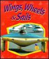 Wings, Wheels & Sails - Bobbie Kalman