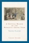 A Critical Reader of the Romantic Grand Tour: Tristes Plaisirs - Chloe Chard