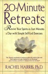 20-Minute Retreats: Revive Your Spirit in Just Minutes a Day with Simple, Self-Led Practices - Rachel Harris, Philip Lief Group