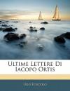 Ultime Lettere Di Iacopo Ortis - Ugo Foscolo