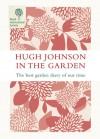 Hugh Johnson in the Garden: The Best Garden Diary of Our Time - Hugh Johnson
