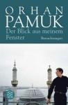Der Blick Aus Meinem Fenster: Betrachtungen - Orhan Pamuk, Cornelius Bischoff, Ingrid Iren, Gerhard Meier, Christoph K. Neumann