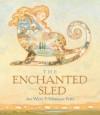 The Enchanted Sled (Creative Editions) (Creative Editions) - Jan Wahl, Monique Felix