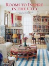 Rooms to Inspire in the City: Stylish Interiors for Urban Living - Annie Kelly, Tim Street-Porter