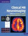 Clinical MR Neuroimaging: Physiological and Functional Techniques - Jonathan Gillard, Peter Barker, Adam Waldman