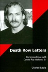 Death Row Letters: Correspondence With Donald Ray Wallace, Jr - Charles Leslie