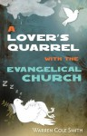 A Lover's Quarrel with the Evangelical Church - Warren Cole Smith