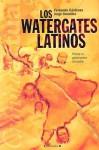 Los Watergates latinos: Prensa vs. gobernantes corruptos - Fernando Cardenas, Jorge González