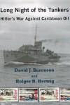 Long Night of the Tankers: Hitler's War Against Caribbean Oil - David J. Bercuson, Holger H. Herwig