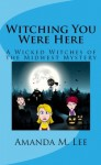 Witching You Were Here - Amanda M. Lee