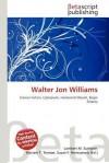 Walter Jon Williams - Lambert M. Surhone, Mariam T. Tennoe, Susan F. Henssonow