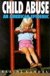 Child Abuse: An American Epidemic - Elaine Landau