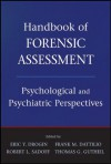 Handbook of Forensic Assessment: Psychological and Psychiatric Perspectives - Eric Y. Drogin, Frank M. Dattilio, Robert L. Sadoff, Thomas G. Gutheil