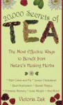 20,000 Secrets of Tea: The Most Effective Ways to Benefit from Nature's Healing Herbs - Victoria Zak
