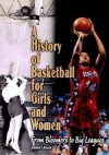 A History Of Basketball For Girls And Women: From Bloomers To Big Leagues - Joanne Lannin
