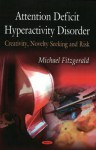 Attention Deficit Hyperactivity Disorder: Creativity, Novelty Seeking and Risk - Michael Fitzgerald