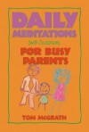 Daily Meditations for Busy Parents - Tom McGrath