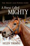 A Horse Called Mighty: The Might and Power Story - Helen Thomas
