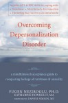 Overcoming Depersonalization Disorder: A Mindfulness and Acceptance Guide to Conquering Feelings of Numbness and Unreality - Katharine Donnelly, Fugen Neziroglu, Daphne Simeon