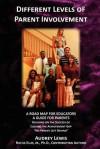 Different Levels of Parent Involvement: A Road Map for Educators, a Guide for Parents - Audrey Lewis, Rufus Ellis Jr.