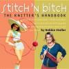 Stitch 'n Bitch: The Knitter's Handbook - Debbie Stoller