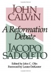 A Reformation Debate - John Calvin, Jacopo Sadoleto, John C. Olin