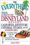 The Everything Travel Guide To The Disneyland Resort, California Adventure, Universal Studios, And The Anaheim Area: A Complete Guide To The Best Hote ... And Must See Attractions (Everything Series) - Jason R. Rich