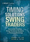 Timing Solutions for Swing Traders: Successful Trading Using Technical Analysis and Financial Astrology - Peter Tryde, Robert Lee