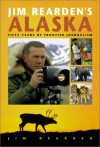 Jim Rearden's Alaska: Fifty Years of Alaskan Adventure - Jim Rearden