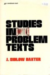 Studies in Problem Texts: A Series of Elucidating and Applicable Expositions of Perplexing Scripture Passages - J. Sidlow Baxter
