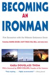 Becoming an Ironman: First Encounters with the Ultimate Endurance Event - Kara Douglass Thom, John Collins