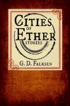 Cities of Ether Stories - G.D. Falksen