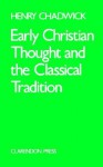 Early Christian Thought & the Classical Tradition - Henry Chadwick