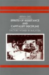 Spirits of Resistance and Capitalist Discipline: Factory Women in Malaysia (Suny Series in Anthropology of Work) - Aihwa Ong