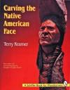 Carving the Native American Face - Terry Kramer, Douglas Congdon-Martin