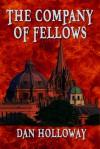 The Company of Fellows - Dan Holloway