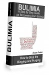 Bulimia: A Step by Step Guide on Recovering from Bulimia: How to Stop the Binging and Purging - Susan Foster
