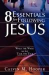 8 Essentials for Following Jesus: How to Walk the Walk not just Talk the Talk - Calvin M. Hooper